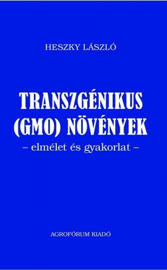 Prof. Heszky László - Transzgénikus (GMO) növények - elmélet és gyakorlat